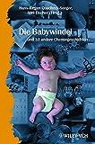 Die Babywindel und 34 andere Chemiegeschichten (Erlebnis Wissenschaft)